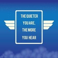 The quieter you are, the more you here quote