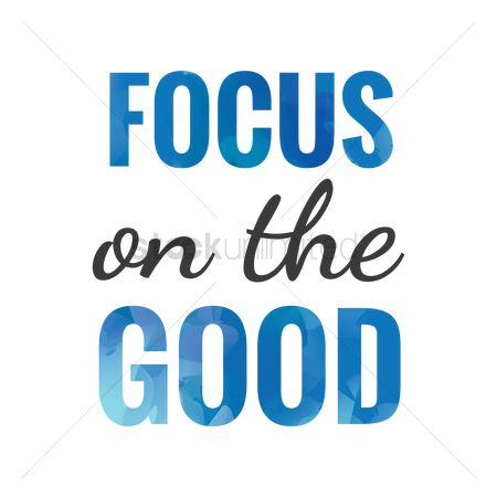 Quotation : Focus on the good